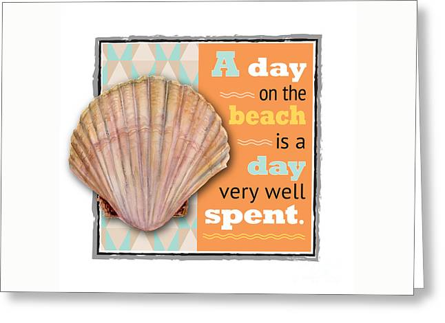 A Day On The Beach Is A Day Very Well Spent. Greeting Card by Amy Kirkpatrick