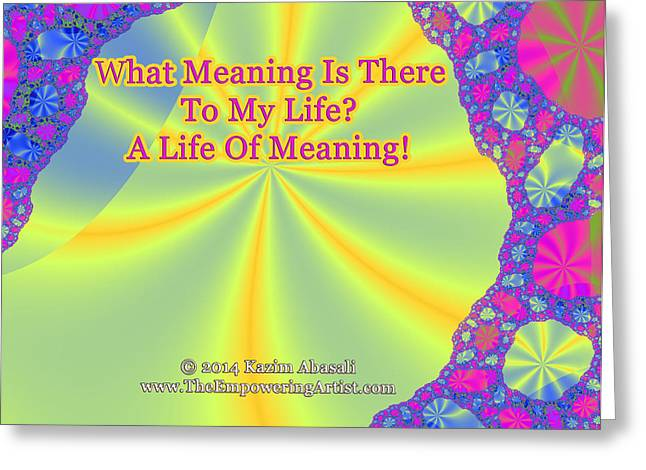 Empower Greeting Cards - A Life Of Meaning Greeting Card by Kazim  Abasali