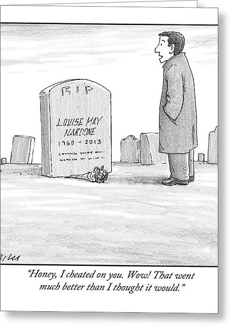 A Man Stands In Front Of A Woman's Tombstone Greeting Card by Harry Bliss