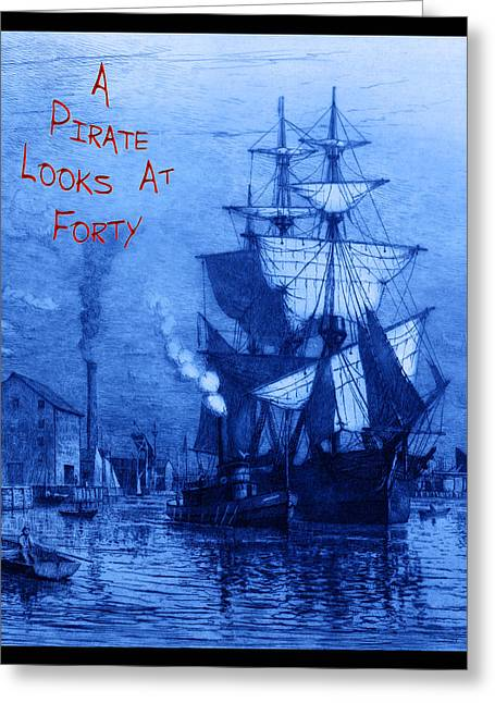 Boats At Dock Greeting Cards - A Pirate Looks At Forty Greeting Card by John Stephens
