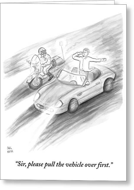 A Policeman Is Seen Pulling Over A Man Who Greeting Card by Paul Noth