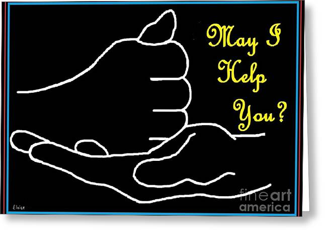 Help Drawings Greeting Cards - American Sign Language  May I Help You Greeting Card by Eloise Schneider
