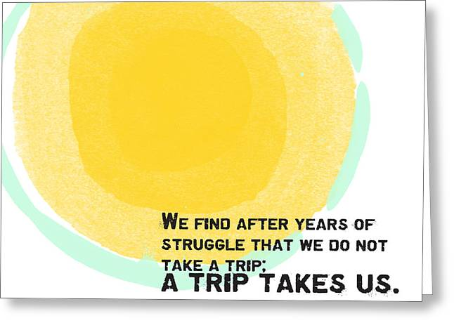 Struggles Greeting Cards - A Trip Takes Us- Steinbeck quote art Greeting Card by Linda Woods