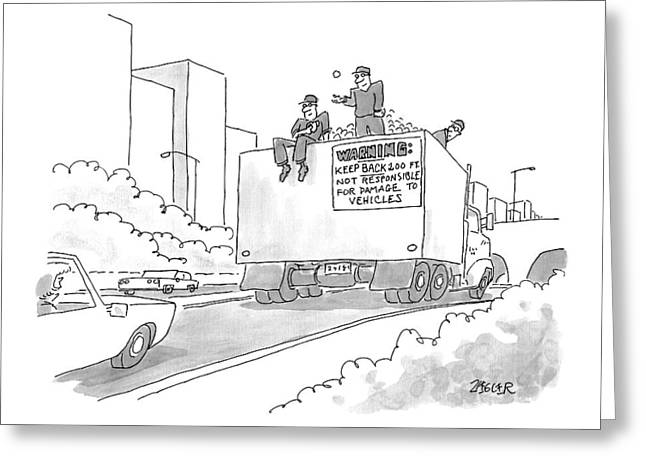A Truck Of Rubble With A Warning On Its Back Greeting Card by Jack Ziegler