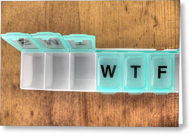Pill Box Greeting Cards - After Monday and Tuesday even the calendar says WTF Greeting Card by Jane Linders