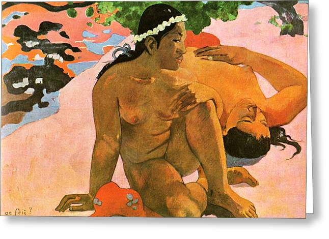 Oes Greeting Cards - Aha Oe Feii Aka. What Are You Jealous Greeting Card by Paul Gauguin