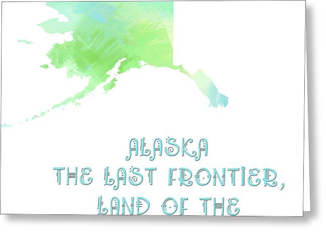 State Phrase Greeting Cards - Alaska - The Last Frontier - Land of the Midnight Sun - Map - State Phrase - Geology Greeting Card by Andee Design