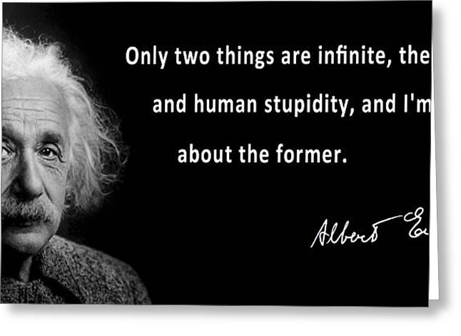 Opposition Greeting Cards - ALBERT EINSTEIN SPEAKS about HUMAN STUPIDITY Greeting Card by Daniel Hagerman