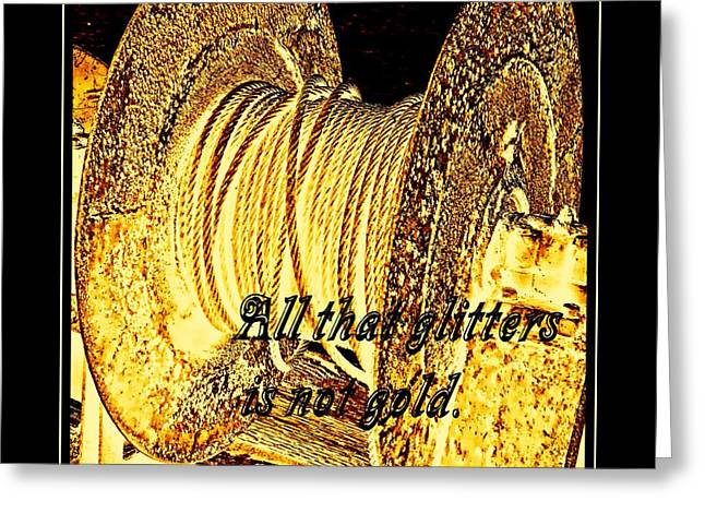 Valuable Greeting Cards - All that Glitters is not Gold Greeting Card by Barbara Griffin