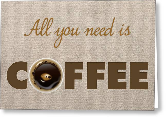 Fine Dining Canvases Greeting Cards - All You Need is Coffee 2 Greeting Card by Nishanth Gopinathan