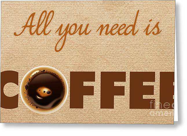Fine Dining Canvases Greeting Cards - All You Need is Coffee 3 Greeting Card by Nishanth Gopinathan