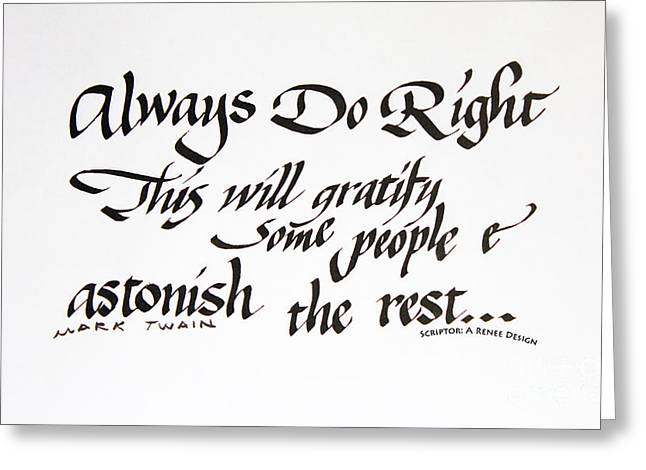 Acrylic Calligraphy Print Greeting Cards - Always Do Right by Mark Twain Greeting Card by Renee Marie Martinez