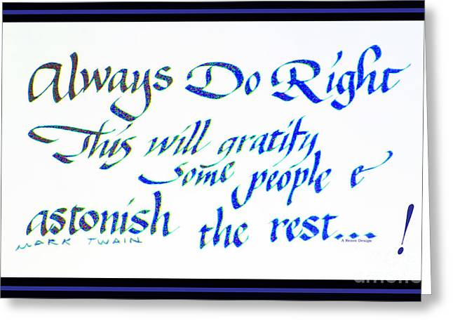 Acrylic Calligraphy Print Greeting Cards - Always Do Right by Mark Twain Triple Mat Greeting Card by Renee Marie Martinez