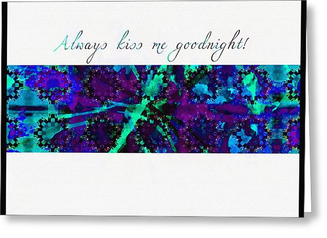 I Tapestries - Textiles Greeting Cards - Always Kiss Me Goodnight  Greeting Card by Barbara Griffin