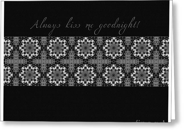 I Tapestries - Textiles Greeting Cards - Always Kiss Me Goodnight Black  Greeting Card by Barbara Griffin