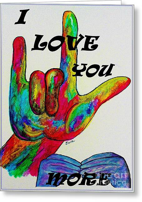 Asl Greeting Cards - American Sign Language I LOVE YOU MORE Greeting Card by Eloise Schneider
