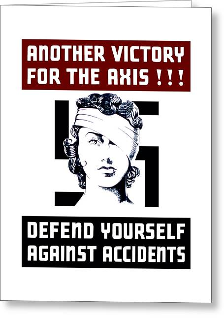 War Production Greeting Cards - Another Victory For The Axis Defend Yourself Against Accidents Greeting Card by War Is Hell Store