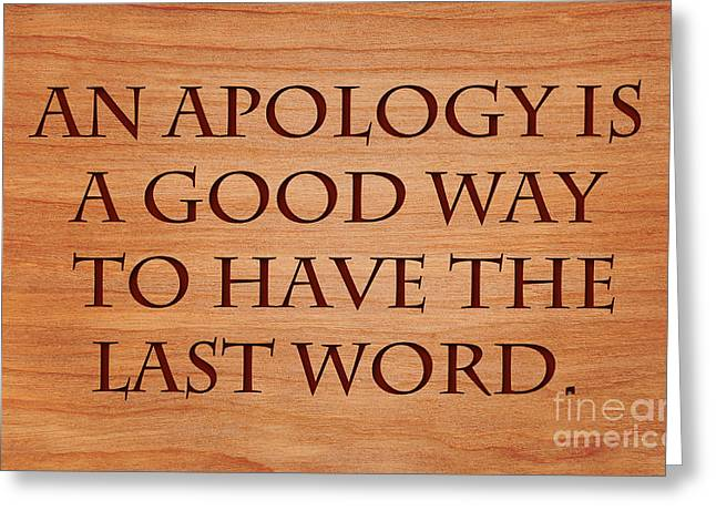 Good Deeds Greeting Cards - Apology And Last Word Greeting Card by Sari ONeal