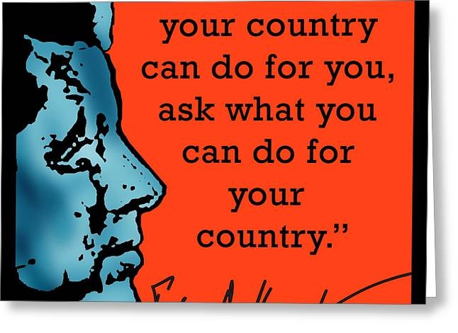 Inauguration Digital Greeting Cards - Ask Not What Your Country... Greeting Card by Scarebaby Design