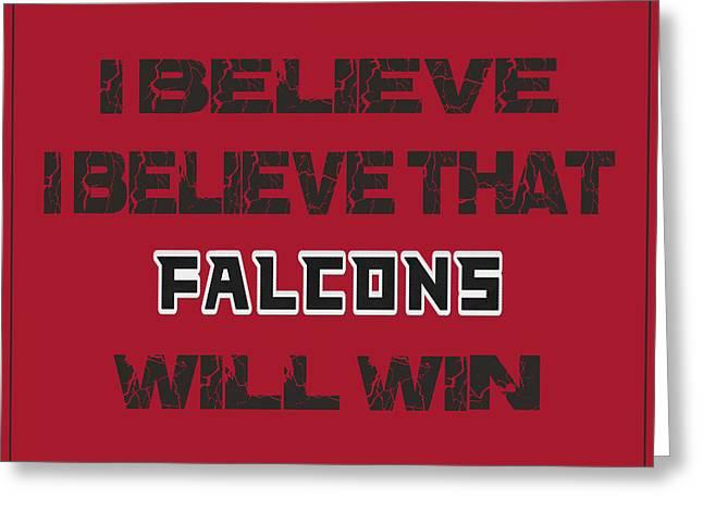 Win Greeting Cards - Atlanta Falcons I Believe Greeting Card by Joe Hamilton