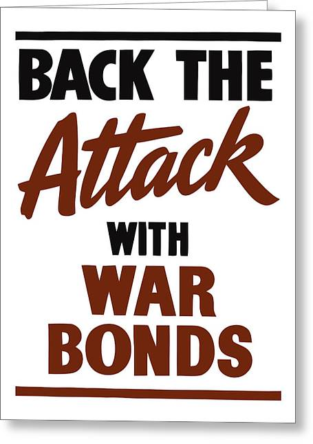 Ww11 Greeting Cards - Back The Attack With War Bonds  Greeting Card by War Is Hell Store