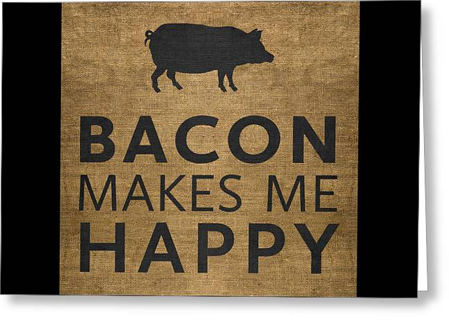 Bacon Makes Me Happy Greeting Card by Nancy Ingersoll
