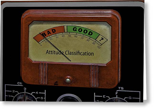 Bad Good Attitude Classification Meter Greeting Card by Phil Cardamone