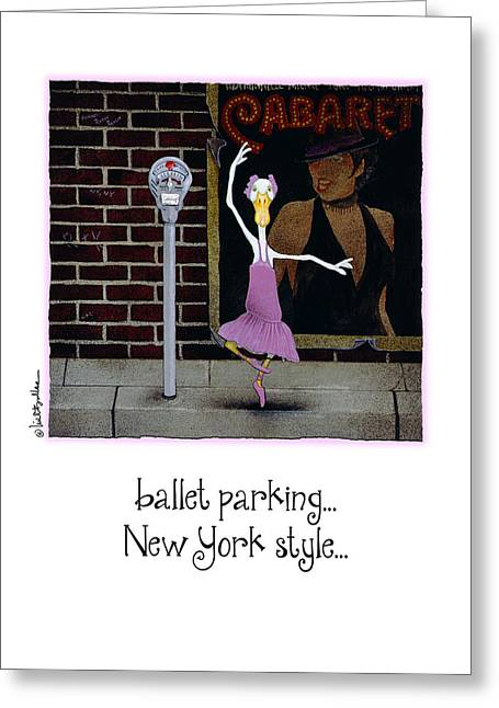 Broadway Musical Greeting Cards - ballet parking...New York style... Greeting Card by Will Bullas