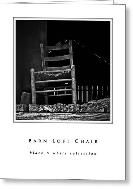 Hayloft Greeting Cards - Barn Loft Chair black and white collection Greeting Card by Greg Jackson