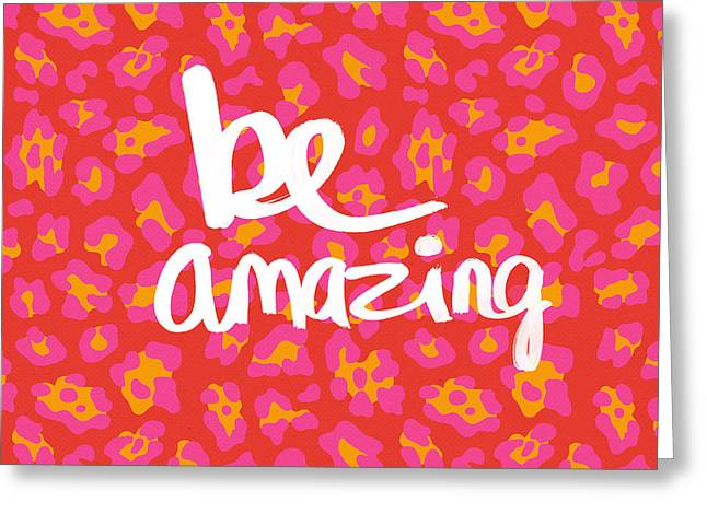 Calligraphy Greeting Cards - Be Amazing - pink leopard Greeting Card by Linda Woods