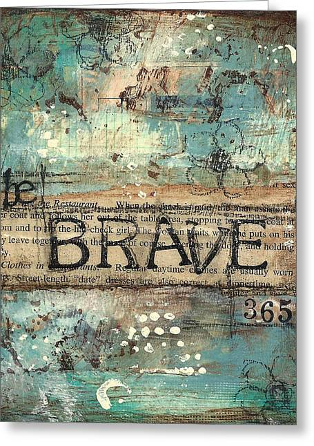 Brave Mixed Media Greeting Cards - Be Brave 365 Greeting Card by Shawn Petite