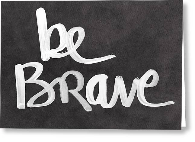 Strength Greeting Cards - Be Brave Greeting Card by Linda Woods