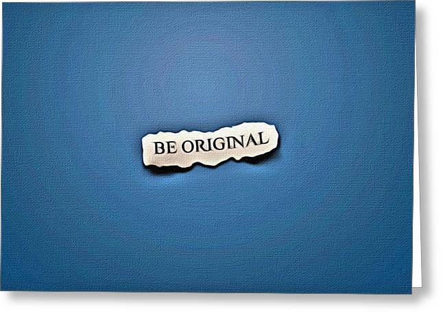 Motivational Poster Greeting Cards - Be Original Greeting Card by Florian Rodarte