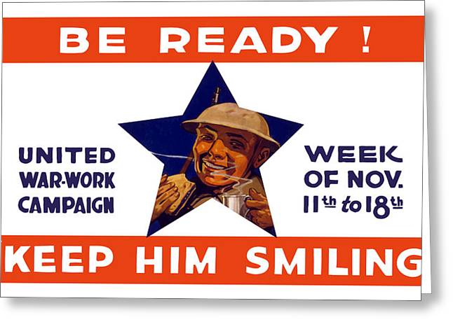 Wwi Greeting Cards - Be Ready Keep Him Smiling Greeting Card by War Is Hell Store