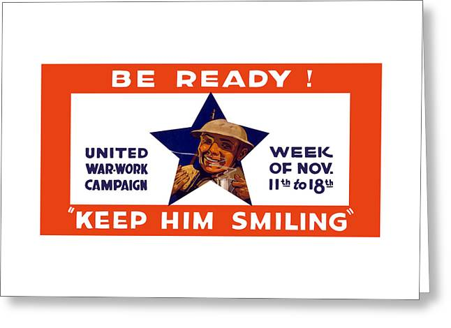 Wwi Greeting Cards - Be Ready - Keep Him Smiling Greeting Card by War Is Hell Store