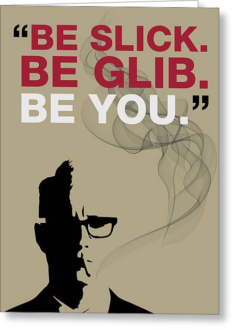 Rogers Greeting Cards - Be Slick Be Glib Be You by Roger Sterling Greeting Card by Florian Rodarte