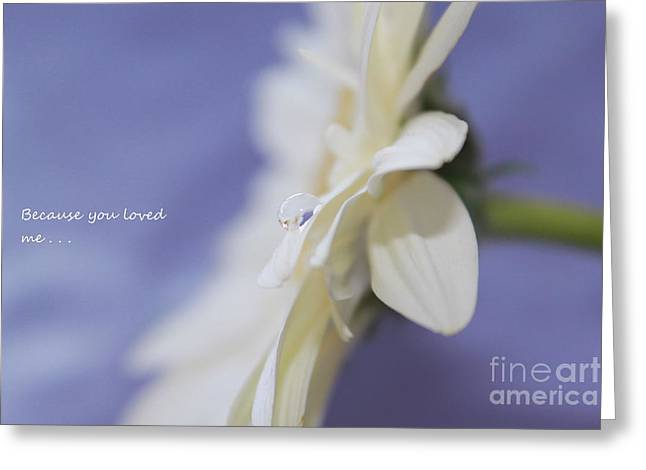 Because You Loved Me Greeting Card by Krissy Katsimbras