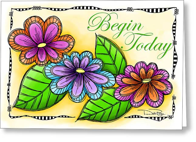 Laws Of Thought Greeting Cards - Begin Today Greeting Card by Debi Payne