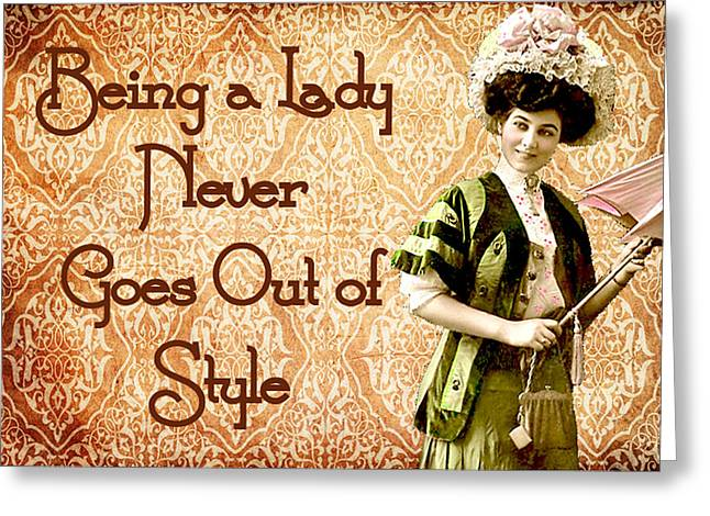 Proper Greeting Cards - Being A Lady Never Goes Out of Style Greeting Card by Greg Sharpe