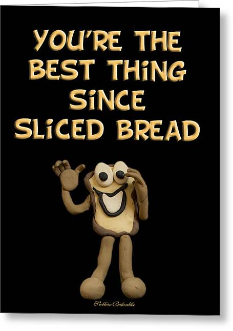Humorous Greeting Cards Greeting Cards - Best thing since Sliced bread Greeting Card by Siobhan  Bickerdike