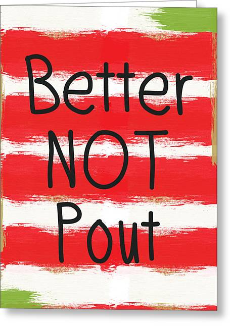 Pout Greeting Cards - Better Not Pout - Striped Holiday Card Greeting Card by Linda Woods