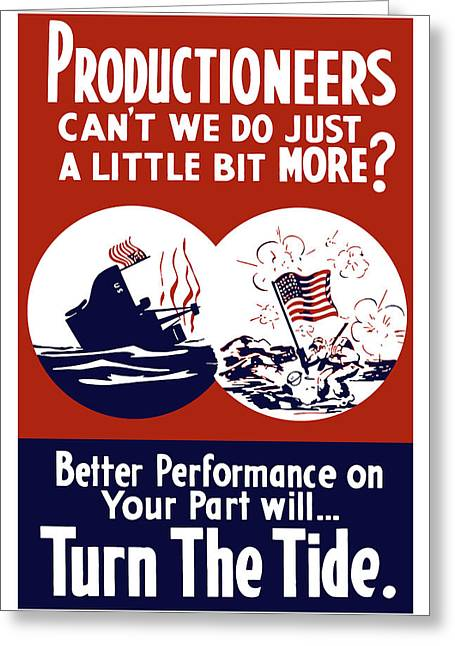 Productioneer Greeting Cards - Better Performance On Your Part Will Turn The Tide Greeting Card by War Is Hell Store