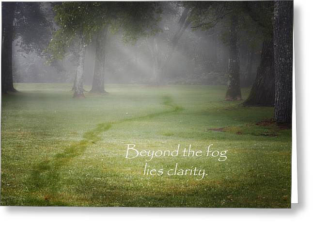 Quotes To Live By Greeting Cards - Beyond The Fog Lies Clarity Greeting Card by Bill  Wakeley