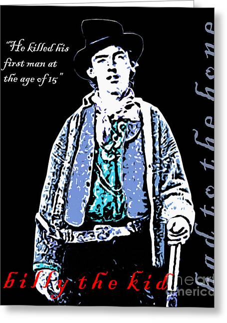 Billy The Kid Greeting Cards - Billy The Kid Bad To The Bone 20130518poster Greeting Card by Wingsdomain Art and Photography