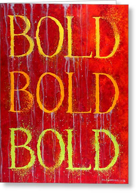 With Text Greeting Cards - Bold Bold Bold Greeting Card by Michelle Boudreaux
