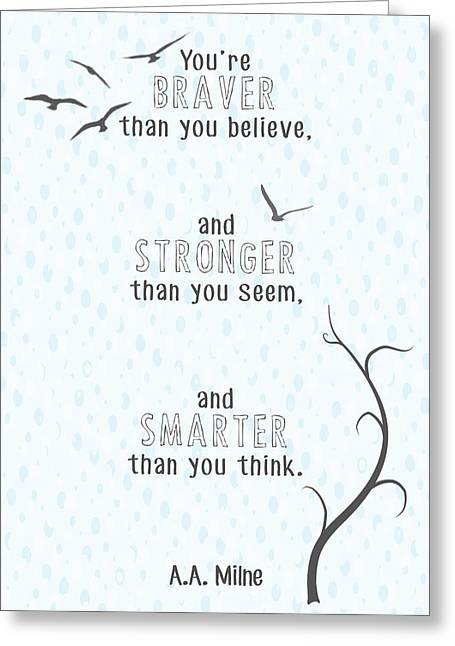 Than Greeting Cards - Braver Stronger Smarter Greeting Card by Heather Applegate