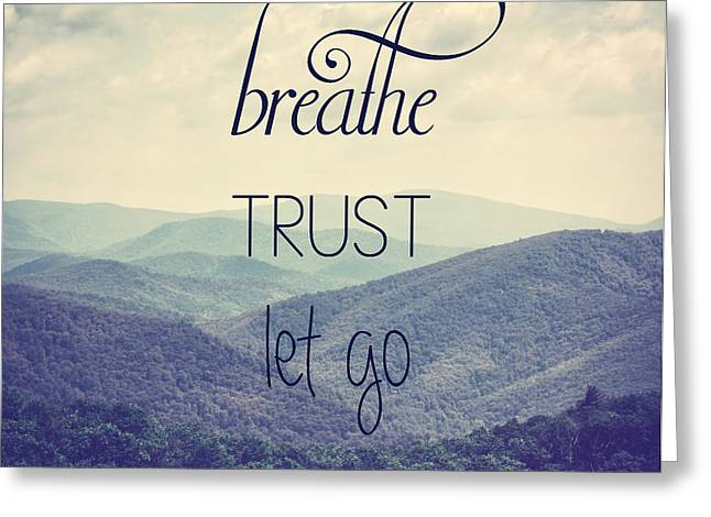 Breathe Trust Let Go Greeting Card by Kim Hojnacki