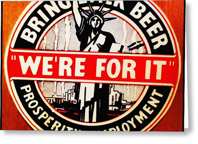 Bring Back Beer - We're For It Greeting Card by Digital Reproductions