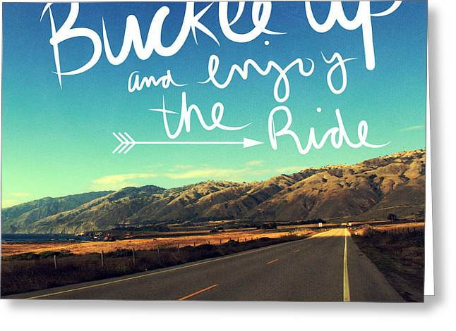 Road Travel Greeting Cards - Buckle Up And Enjoy The Ride Greeting Card by Linda Woods