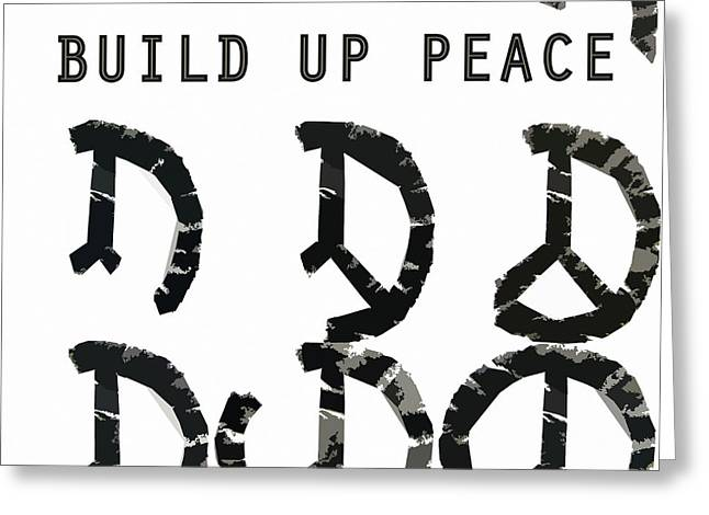 Ideal Digital Art Greeting Cards - Build Up Peace ll Greeting Card by Michelle Calkins
